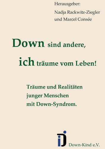 Down sind andere, ich träume vom Leben!