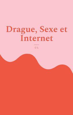 Drague, Sexe et Internet