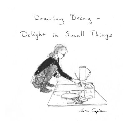 Drawing Being - Delight in Small Things