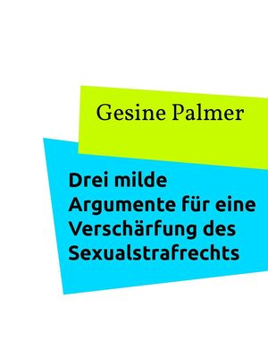 Drei milde Argumente für eine Verschärfung des Sexualstrafrechts