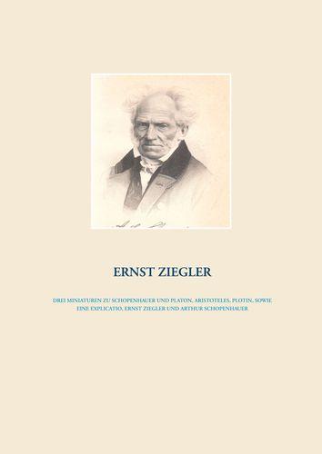 Drei Miniaturen zu Schopenhauer und Platon, Aristoteles, Plotin,  sowie eine Explicatio, Ernst Ziegler und Arthur Schopenhauer