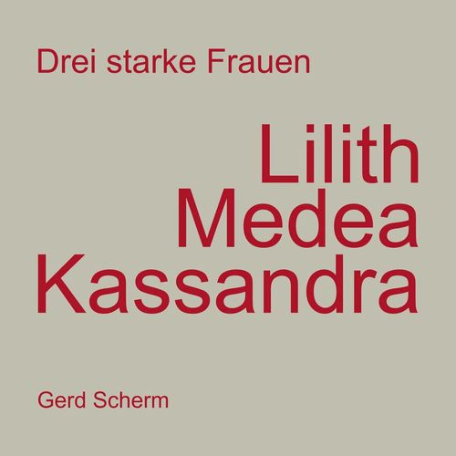 Drei starke Frauen - Lilith Medea Kassandra