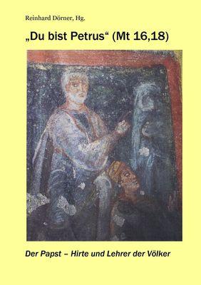 """Du bist Petrus"" (Mt 16,18)"