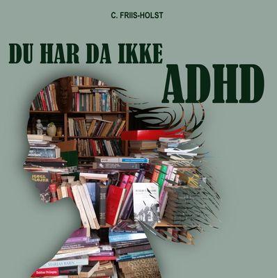 Du har da ikke ADHD