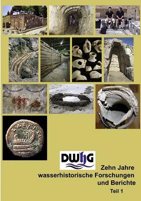 DWhG - Zehn Jahre wasserhistorische Forschungen und Berichte, Teil 1
