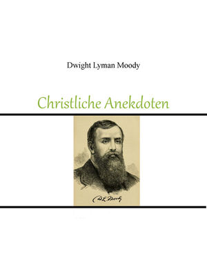 Dwight Lyman Moody - Christliche Anekdoten (Ebook)