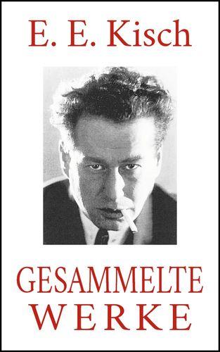 E. E. Kisch - Gesammelte Werke
