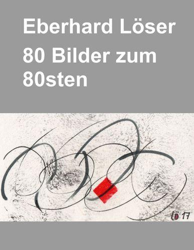 Eberhard Löser 80 Bilder zum 80sten