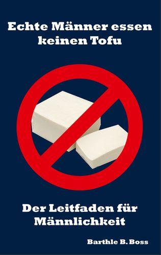 Echte Männer essen keinen Tofu