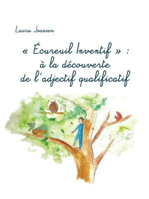 """""""Écureuil Inventif"""" : à la découverte de l'adjectif qualificatif"""
