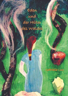 Eden und der Hüter des Waldes - Band 1