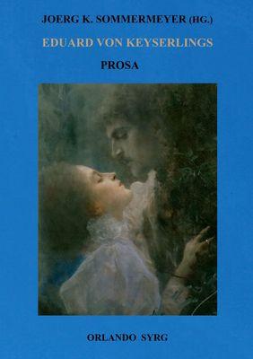 Eduard von Keyserlings Prosa. Ausgewählte Werke I