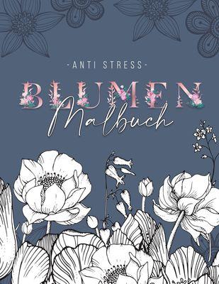 Ein Anti Stress Malbuch für Erwachsenen mit 50 Blumen Motive - Malbuch mit Mandalas zum Entspannen und Stress abbauen