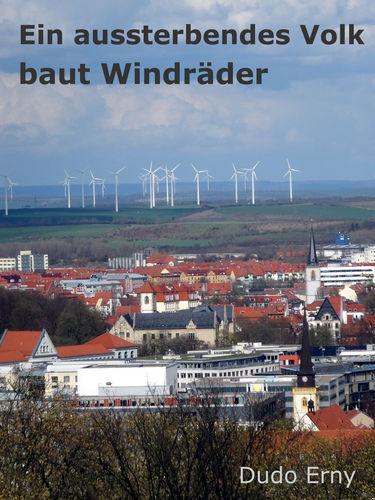 Ein aussterbendes Volk baut Windräder