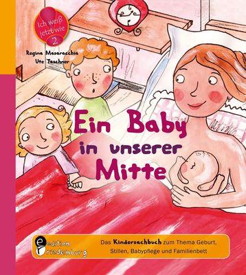 Ein Baby in unserer Mitte - Das Kindersachbuch zum Thema Geburt, Stillen, Babypflege und Familienbett