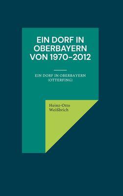Ein Dorf in Oberbayern von 1970-2012