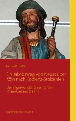 Ein Jakobsweg von Neuss über Köln nach Koblenz-Stolzenfels