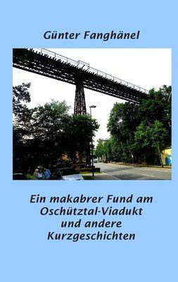 Ein makabrer Fund am Oschütztal-Viadukt und andere Kurzgeschichten