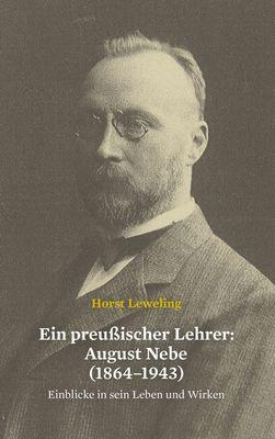 Ein preußischer Lehrer: August Nebe (1864–1943)