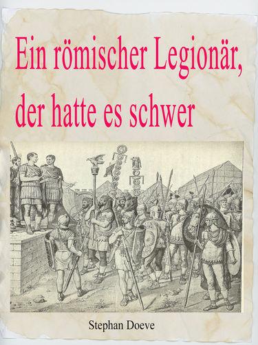 Ein römischer Legionär, der hatte es schwer