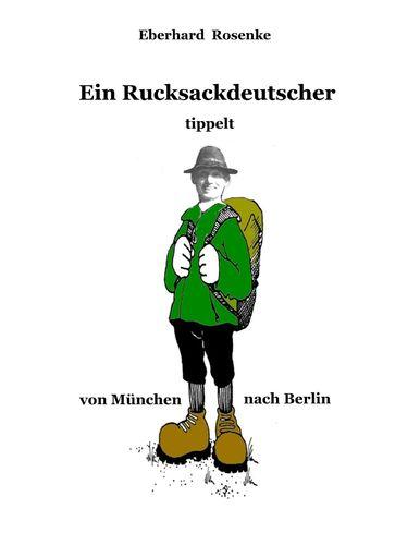 Ein Rucksackdeutscher tippelt von München nach Berlin