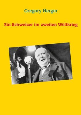 Ein Schweizer im zweiten Weltkrieg