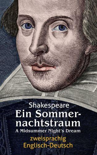 Ein Sommernachtstraum. Shakespeare. Zweisprachig: Englisch-Deutsch / A Midsummer Night's Dream