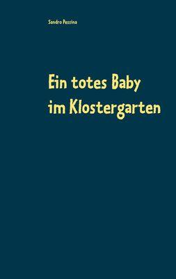 Ein totes Baby im Klostergarten