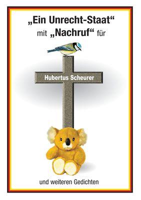Ein Unrecht-Staat mit Nachruf für Hubertus Scheurer und weiteren Gedichten