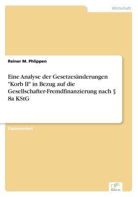 """Eine Analyse der Gesetzesänderungen """"Korb II"""" in Bezug auf die Gesellschafter-Fremdfinanzierung nach § 8a KStG"""