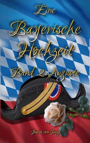 Eine Bayerische Hochzeit. Band 2: Auguste