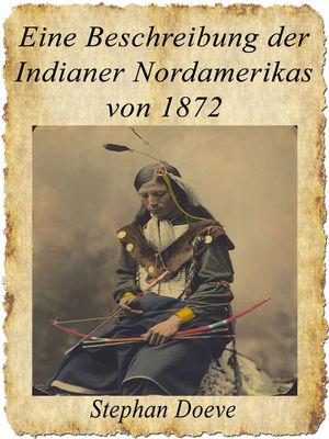 Eine Beschreibung der Indianer Nordamerikas von 1872