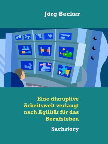 Eine disruptive Arbeitswelt verlangt nach Agilität für das Berufsleben