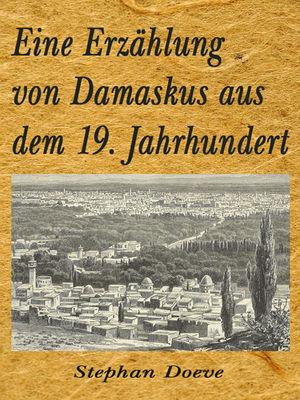 Eine Erzählung von Damaskus aus dem 19. Jahrhundert