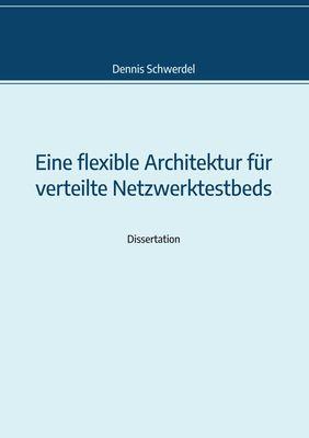 Eine flexible Architektur für verteilte Netzwerktestbeds