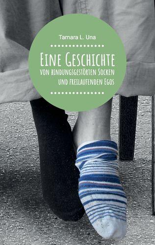 Eine Geschichte von bindungsgestörten Socken und freilaufenden Egos