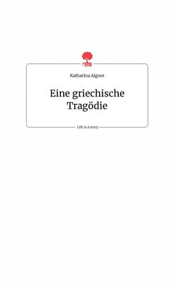Eine griechische Tragödie. Life is a Story - story.one