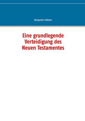 Eine grundlegende Verteidigung des Neuen Testamentes