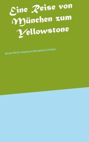 Eine Reise von München zum Yellowstone