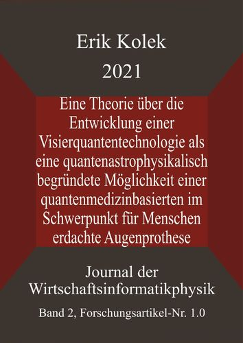 Eine Theorie über die Entwicklung einer Visierquantentechnologie als eine quantenastrophysikalisch begründete Möglichkeit einer quantenmedizinbasierten im Schwerpunkt für Menschen erdachte Augenprothese