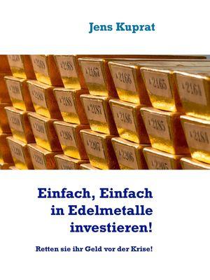Einfach, Einfach in Edelmetalle investieren!