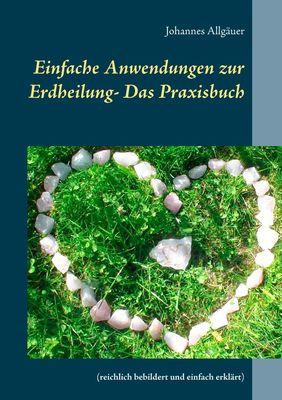 Einfache Anwendungen zur Erdheilung  - Das Praxisbuch