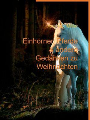 Einhörner, Pferde & andere Gedanken zu Weihnachten