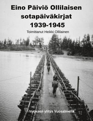 Eino Päiviö Ollilaisen sotapäiväkirjat 1939-1945