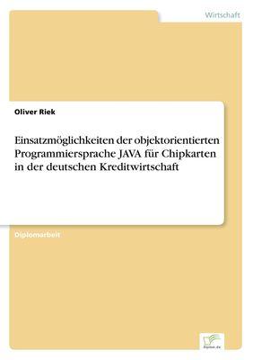 Einsatzmöglichkeiten der objektorientierten Programmiersprache JAVA für Chipkarten in der deutschen Kreditwirtschaft