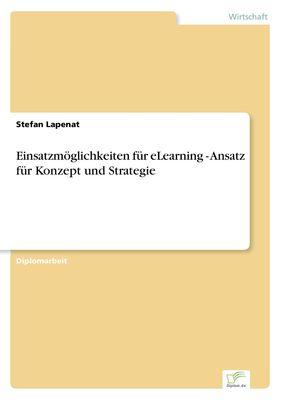 Einsatzmöglichkeiten für eLearning - Ansatz für Konzept und Strategie