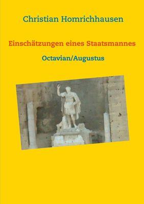 Einschätzungen eines Staatsmannes - Octavian/Augustus Selbstbild - Idealbild - Kritik