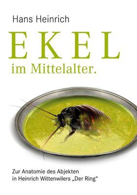 """Ekel im Mittelalter. Zur Anatomie des Abjekten in Heinrich Wittenwilers """"Der Ring"""""""