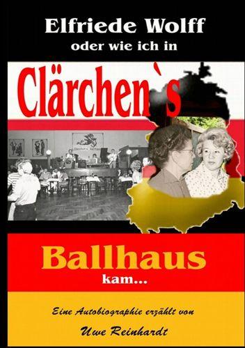 Elfriede Wolff oder wie ich in Clärchen's Ballhaus kam ...
