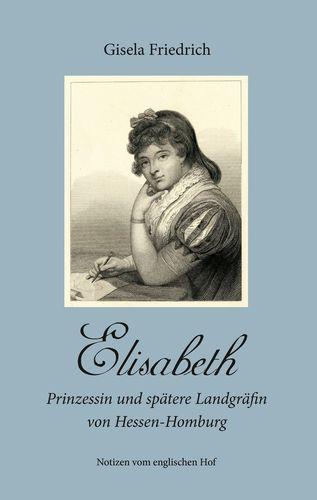 Elisabeth - Prinzessin und spätere Landgräfin von Hessen-Homburg